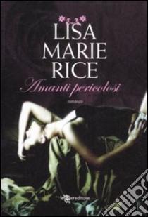 Amanti pericolosi libro di Rice Lisa M.