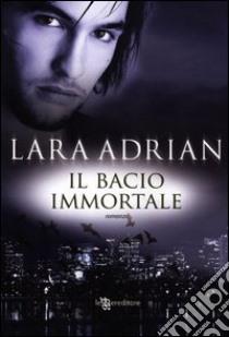 Il bacio immortale libro di Adrian Lara