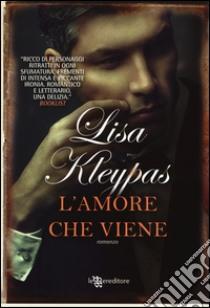 L'amore che viene libro di Kleypas Lisa