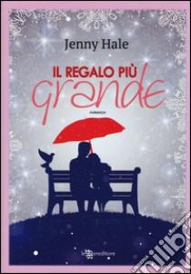 Il regalo più grande libro di Hale Jenny