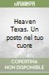 Heaven Texas. Un posto nel tuo cuore libro di Phillips Susan E.