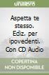 Aspetta te stesso. Con CD Audio. Ediz. per ipovedenti