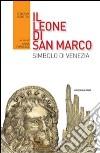 Il leone di San Marco. Simbolo di Venezia libro