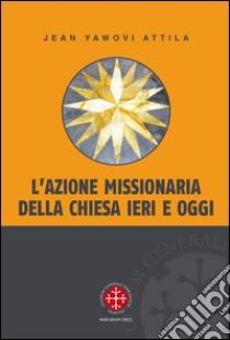 L'azione missionaria della Chiesa ieri e oggi libro di Yawovi Attila Jean