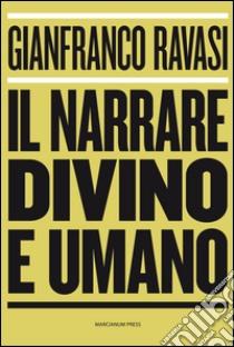 Il narrare divino e umano libro di Ravasi Gianfranco