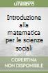 Introduzione alla matematica per le scienze sociali libro