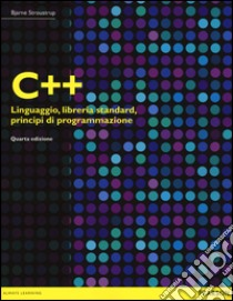 C++. Linguaggio, libreria standard, principi di programmazione libro di Stroustrup Bjarne
