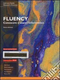 Fluency. Conoscere e usare l'informatica. Ediz. mylab. Con espansione online libro di Snyder Lawrence - Amoroso Alessandro