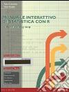 Manuale interattivo di statistica con R. Ediz. mylab. Con eText. Con espansione online libro