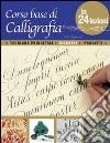 Corso base di calligrafia in 24 lezioni libro
