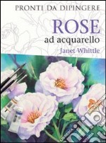 Rose ad acquarello libro di Whittle Janet