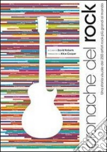Cronache del rock. Una storia visuale dei 250 artisti rock più grandi al mondo libro di Roberts David