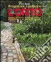 Progettare e coltivare l'orto. Consigli, tecniche e trucchi del mestiere per coltivare gli ortaggi senza problemi libro