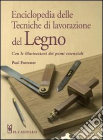 Enciclopedia delle tecniche di lavorazione del legno libro di Forrester Paul