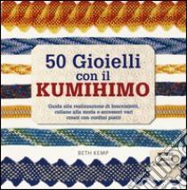 50 gioielli con il kumihimo libro di Kemp Beth
