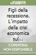 Figli della recessione. L'impatto della crisi economica sul benessere dei bambini nei paesi ricchi. Ediz. spagnola