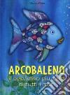 Arcobaleno, il pesciolino più bello di tutti i mari libro