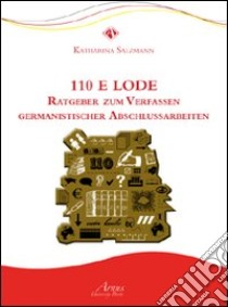 Centodieci e lode Ratgeber zum verfassen Germanistischer abschlussarbeiten libro di Salzmann Katharina