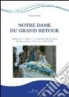 Notre Dame du grand retour. Analisi storico-religiosa e socio-politica del fenomeno del «Grand Retour» in Francia (1943-1948) libro