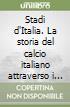 Stadi d'Italia. La storia del calcio italiano attraverso i suoi templi libro