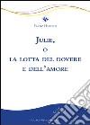 Julie, o la lotta del dovere e dell'amore libro