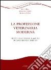 La professione veterinaria moderna. Nuove competenze in ambito psicologico e giuridico libro