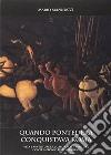 Quando Pontedera conquistava Roma. Vita e avventure del capitano di ventura conte Antonio da Pontedera libro