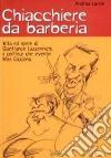 Chiacchiere da barberia. Vita ed opere di Gianfranco Lazzereschi, il coiffeur che inventò Miss Cicciona libro