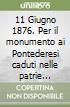11 Giugno 1876. Per il monumento ai Pontederesi caduti nelle patrie battaglie libro