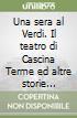 Una sera al Verdi. Il teatro di Cascina Terme ed altre storie (1913-2012) libro