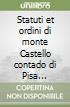 Statuti et ordini di monte Castello contado di Pisa pubblicati per cura di Giuseppe Kirner (1890) libro