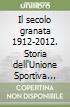 Il secolo granata 1912-2012. Storia dell'Unione Sportiva Pontedera dalla nascita ad oggi libro