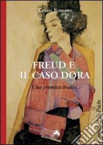 Freud e il caso Dora. Una promessa tradita libro di Romano Cesare