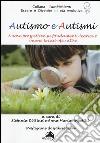 Autismo e autismi. Nuove prospettive su fondamenti teorici e buone prassi operative libro