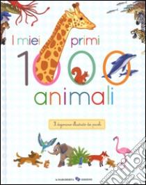 I miei primi 1000 animali. Il dizionario illustrato dei piccoli libro di Besson Agnès; Surein