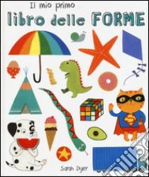 Il mio primo libro delle forme. Ediz. italiana e inglese libro di Dyer Sarah