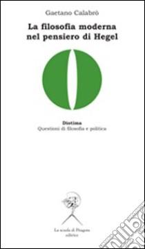 La filosofia moderna nel pensiero di Hegel libro di Calabrò Gaetano