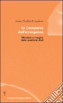 La Campania dell'emergenza. Riflessioni a margine della questione rifiuti libro di Sciaudone M. Clotilde