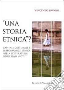 «Una storia etnica?» Capitale culturale e performance etnica nella letteratura degli Stati Uniti libro di Bavaro Vincenzo