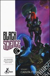 Caduta eterna. Black science (1) libro di Remender Rick - Scalera Matteo - White Dean