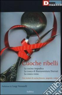 Cuoche ribelli: La cucina impudica-La cuoca di Buenaventura Durruti-La cuoca rossa libro di Anonimo