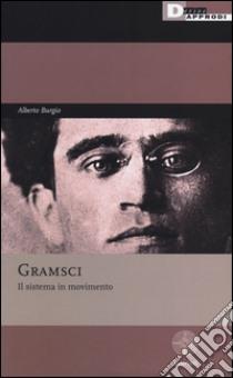 Gramsci. Il sistema in movimento libro di Burgio Alberto