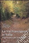 La via Francigena in Italia. Alla ricerca del paesaggio
