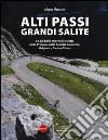 Alti passi, grandi salite. Le più belle sfide in bicicletta nelle Prealpi e nelle Alpi di Lombardia, Grigioni e Canton Ticino libro