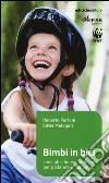 Bimbi in bici. Consigli e buone pratiche per pedalare in famiglia libro