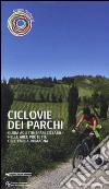 Ciclovie dei parchi. Guida agli itinerari ciclabili nelle aree protette dell'Emilia Romagna libro