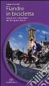 Fiandre in bicicletta. Itinerari tra città d'arte, vie d'acqua e natura libro