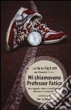 Mi chiamavano professor Fatica. Vita, segreti e tabelle del più grande allenatore di maratoneti libro