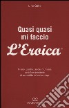 Quasi quasi mi faccio l'Eroica. Milano, Londra, Gaiole in Chianti: avventure semoserie di un neofita del ciclovintage libro