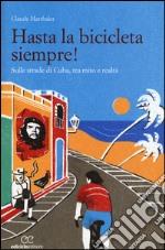 Hasta la bicicleta siempre! Sulle strade di Cuba, tra mito e realtà libro